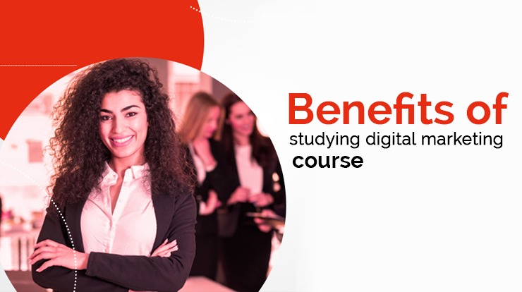 Benefits of studying digital marketing course