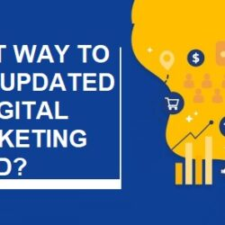 Best way to Get Updated in Digital Marketing Field
