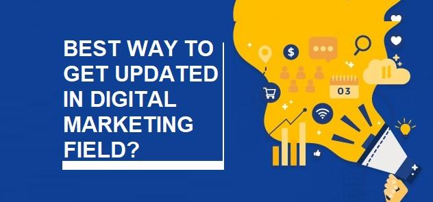 Best way to Get Updated in Digital Marketing Field