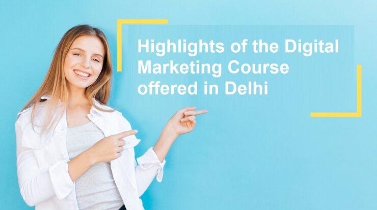 Highlights of the Digital Marketing Course offered in Delhi
