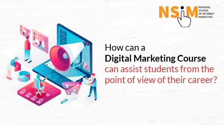 How can a Digital Marketing Course can assist students from the point of view of their career?