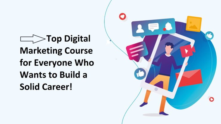 Top Digital Marketing Course for Everyone Who Wants to Build a Solid Career