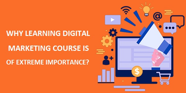 Why learning Digital Marketing Course is of extreme importance