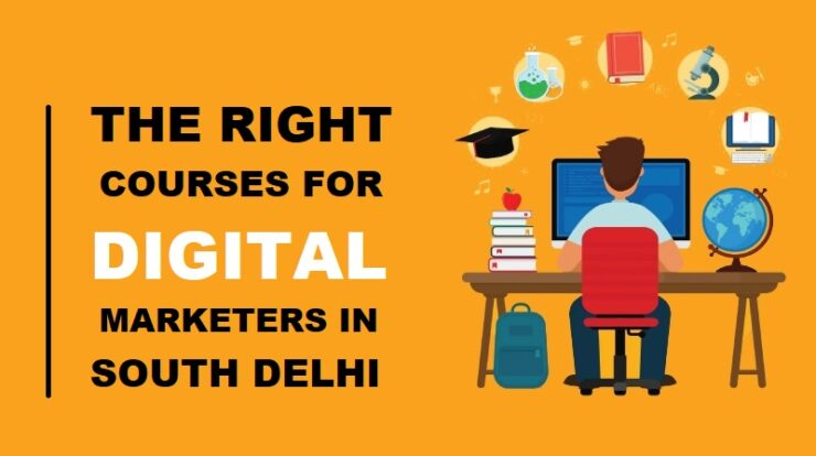 The Right Course for Digital Marketers in South Delhi